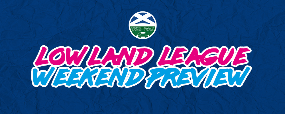 Lowland League Preview – 18th August